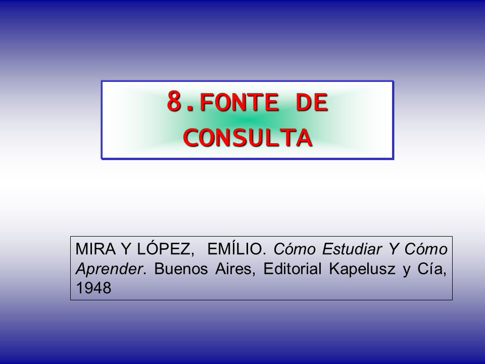 8.FONTE DE CONSULTA MIRA Y LÓPEZ, EMÍLIO. Cómo Estudiar Y Cómo Aprender.