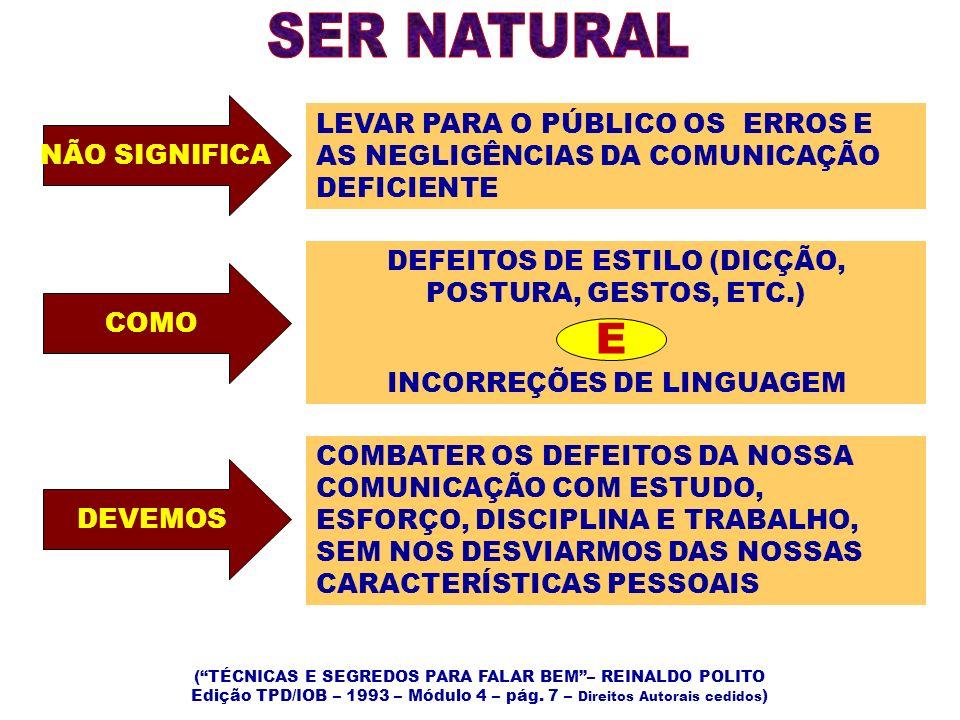 SER NATURAL NÃO SIGNIFICA. LEVAR PARA O PÚBLICO OS ERROS E AS NEGLIGÊNCIAS DA COMUNICAÇÃO. DEFICIENTE.