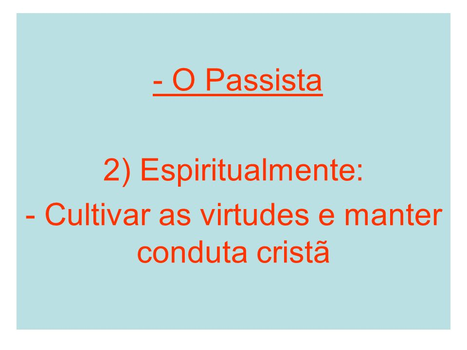 - Cultivar as virtudes e manter conduta cristã
