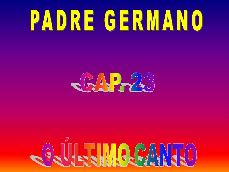 PADRE GERMANO CAP. 23 O ÚLTIMO CANTO