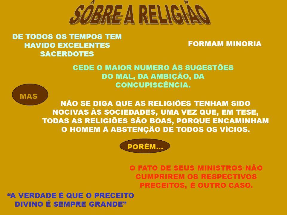 SÔBRE A RELIGIÃO DE TODOS OS TEMPOS TEM HAVIDO EXCELENTES SACERDOTES