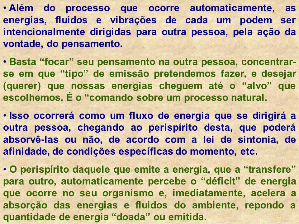 Além do processo que ocorre automaticamente, as energias, fluidos e vibrações de cada um podem ser intencionalmente dirigidas para outra pessoa, pela ação da vontade, do pensamento.