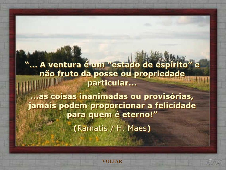 ... A ventura é um estado de espírito e não fruto da posse ou propriedade particular...