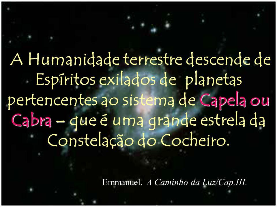 A Humanidade terrestre descende de Espíritos exilados de planetas pertencentes ao sistema de Capela ou Cabra – que é uma grande estrela da Constelação do Cocheiro.