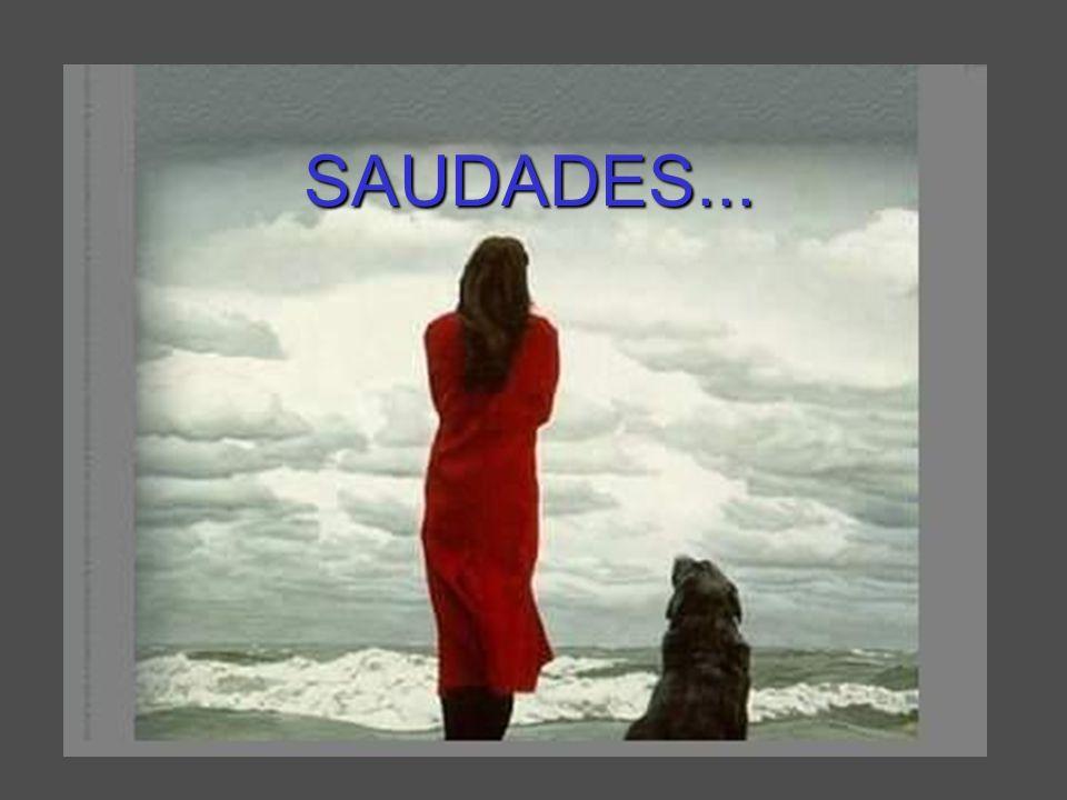 SAUDADES...