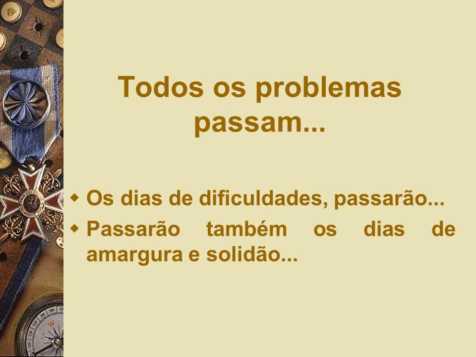 Todos os problemas passam...