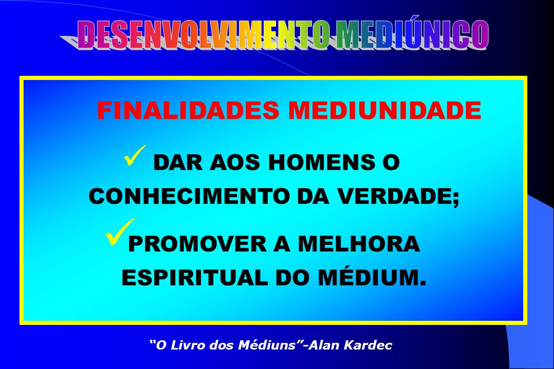 PROMOVER A MELHORA ESPIRITUAL DO MÉDIUM.