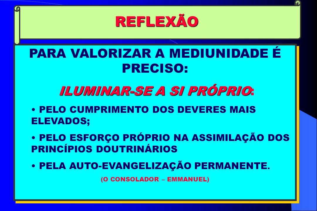 REFLEXÃO PARA VALORIZAR A MEDIUNIDADE É PRECISO: