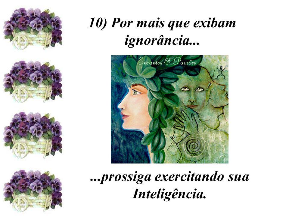 10) Por mais que exibam ignorância...