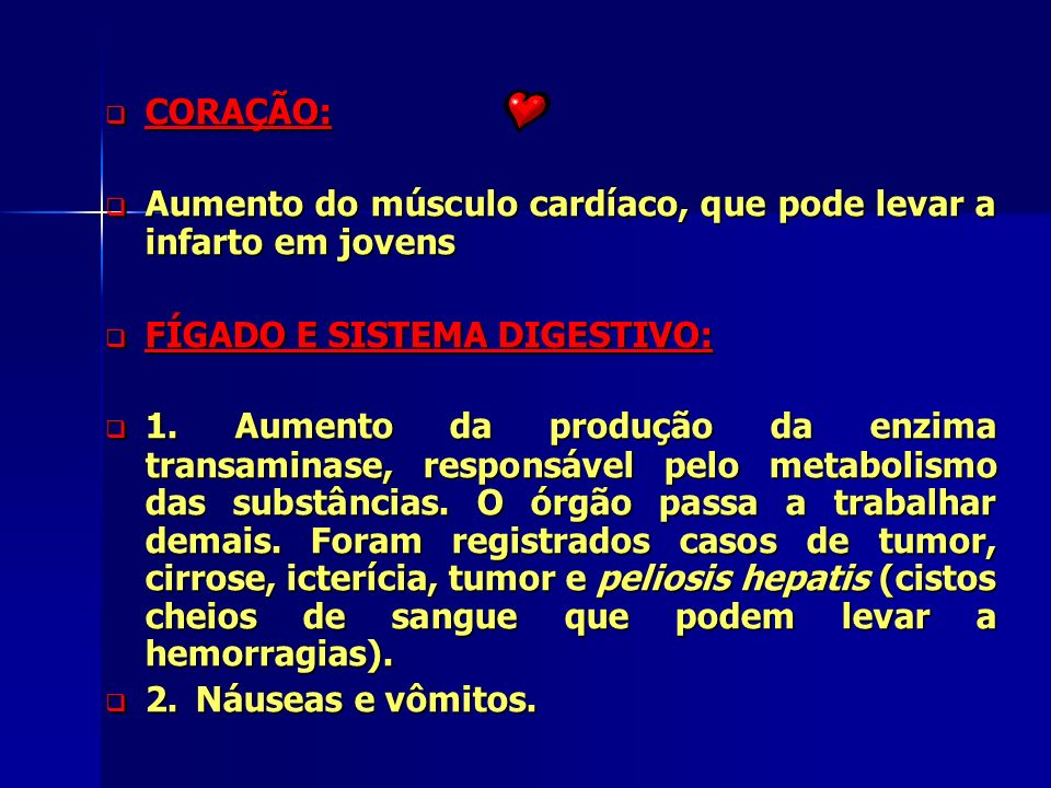CORAÇÃO: Aumento do músculo cardíaco, que pode levar a infarto em jovens. FÍGADO E SISTEMA DIGESTIVO: