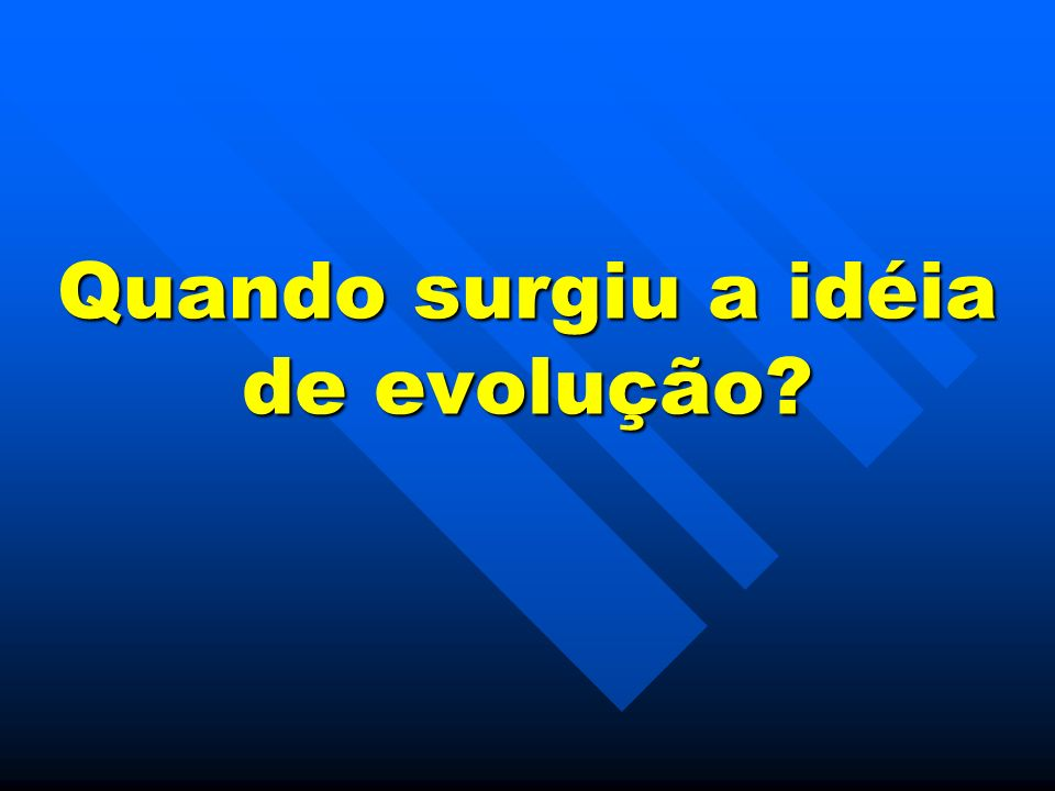 Quando surgiu a idéia de evolução