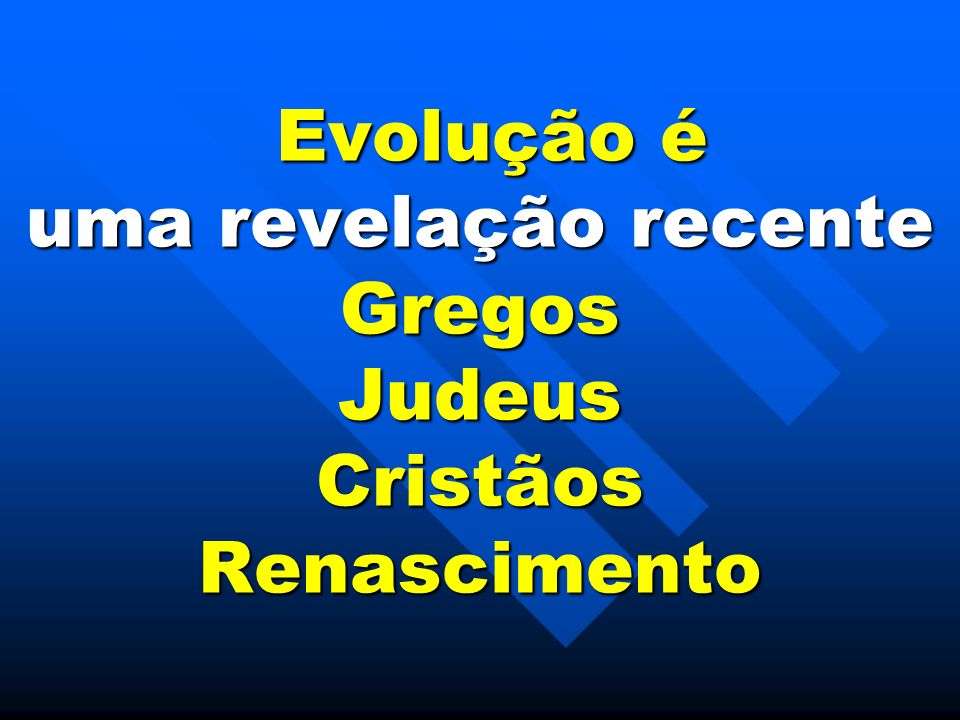 Evolução é uma revelação recente Gregos Judeus Cristãos Renascimento