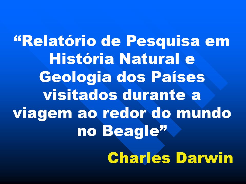Relatório de Pesquisa em História Natural e Geologia dos Países visitados durante a viagem ao redor do mundo no Beagle