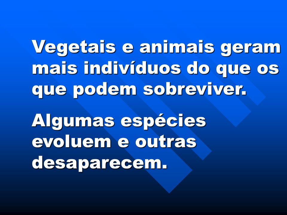 Vegetais e animais geram mais indivíduos do que os que podem sobreviver.