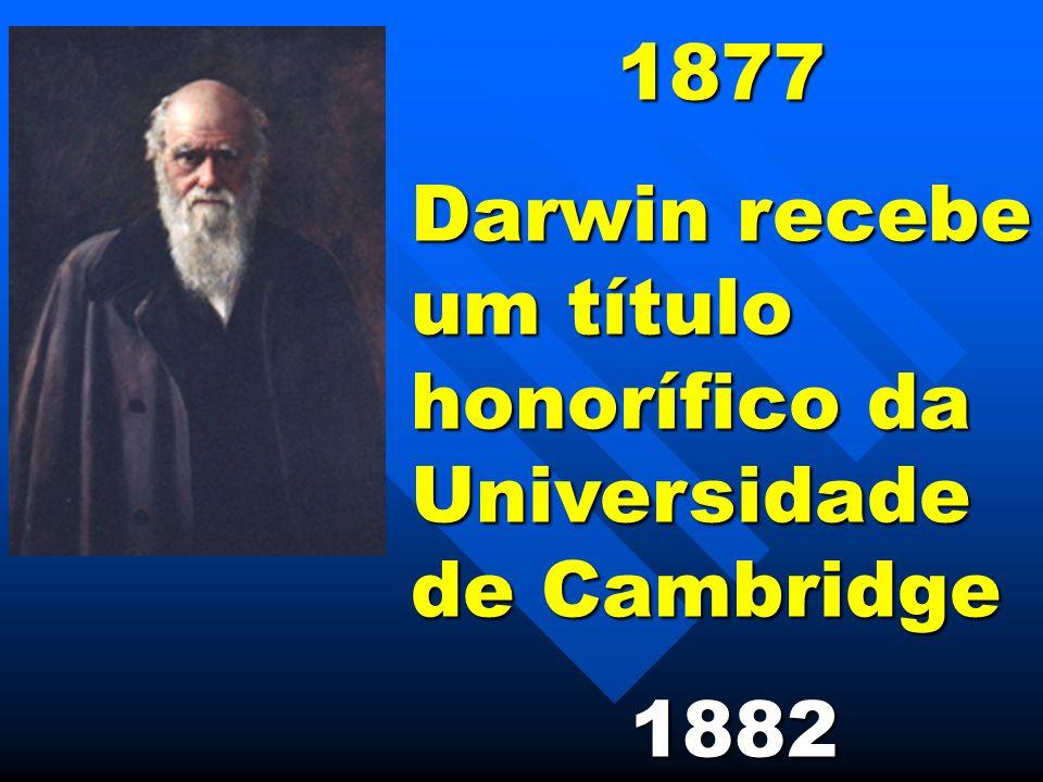 1877 Darwin recebe um título honorífico da Universidade de Cambridge 1882