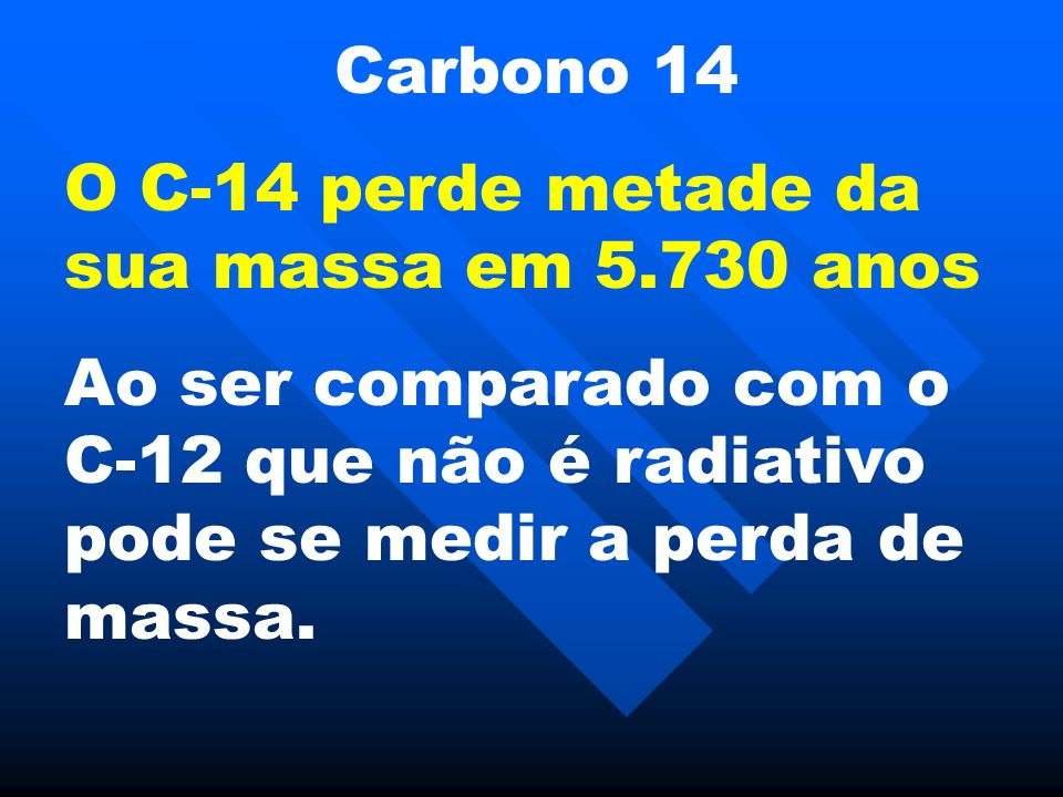 Carbono 14 O C-14 perde metade da sua massa em 5.730 anos.
