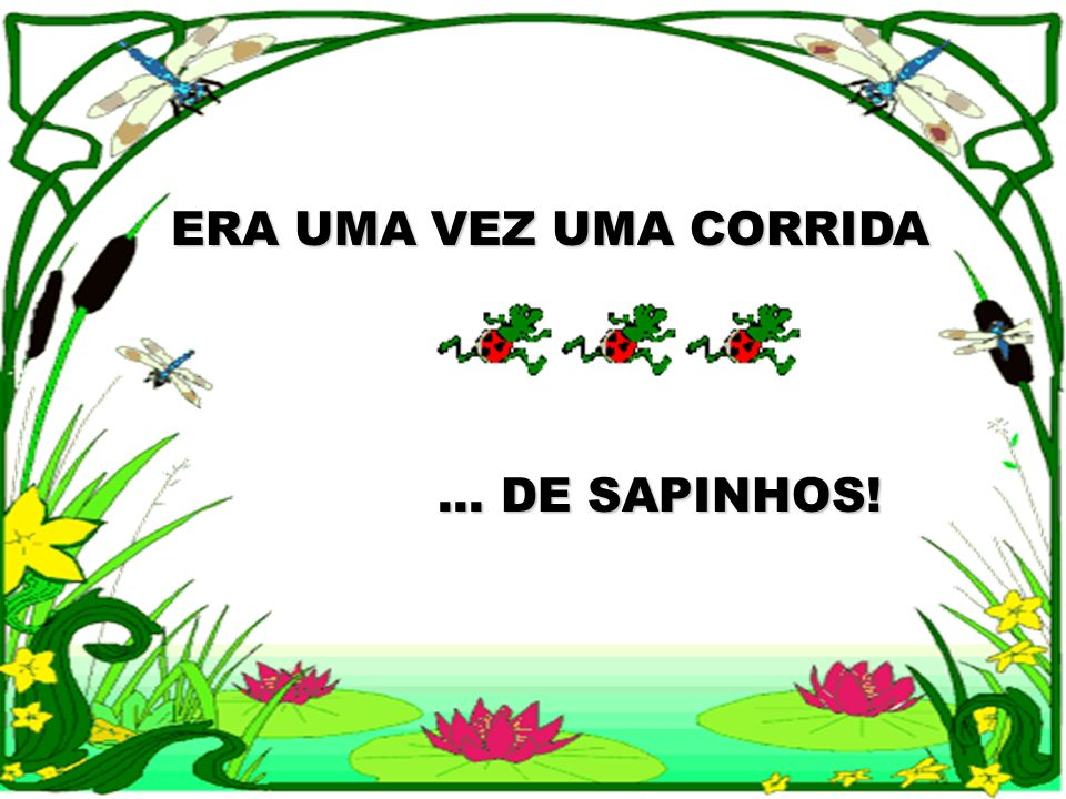 ERA UMA VEZ UMA CORRIDA ... DE SAPINHOS!