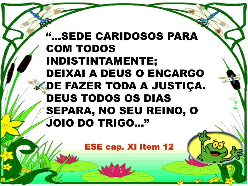 ...SEDE CARIDOSOS PARA COM TODOS INDISTINTAMENTE;