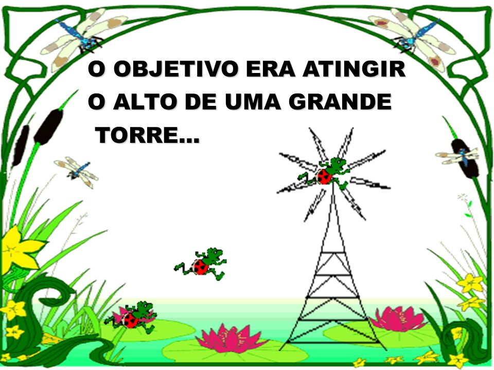 O OBJETIVO ERA ATINGIR O ALTO DE UMA GRANDE TORRE...