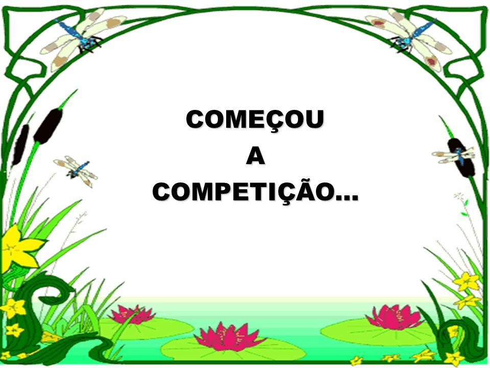 COMEÇOU A COMPETIÇÃO...