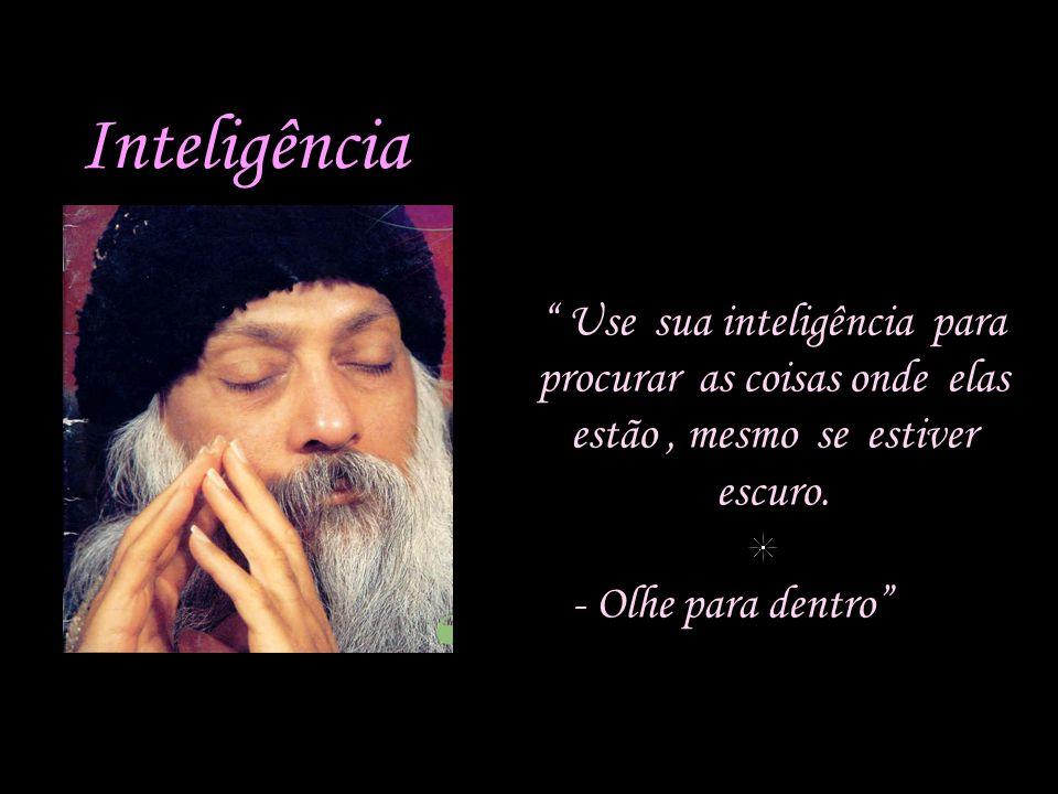 Inteligência Use sua inteligência para procurar as coisas onde elas estão , mesmo se estiver escuro.