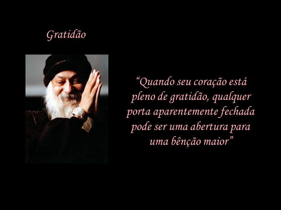 Gratidão Quando seu coração está pleno de gratidão, qualquer porta aparentemente fechada pode ser uma abertura para uma bênção maior