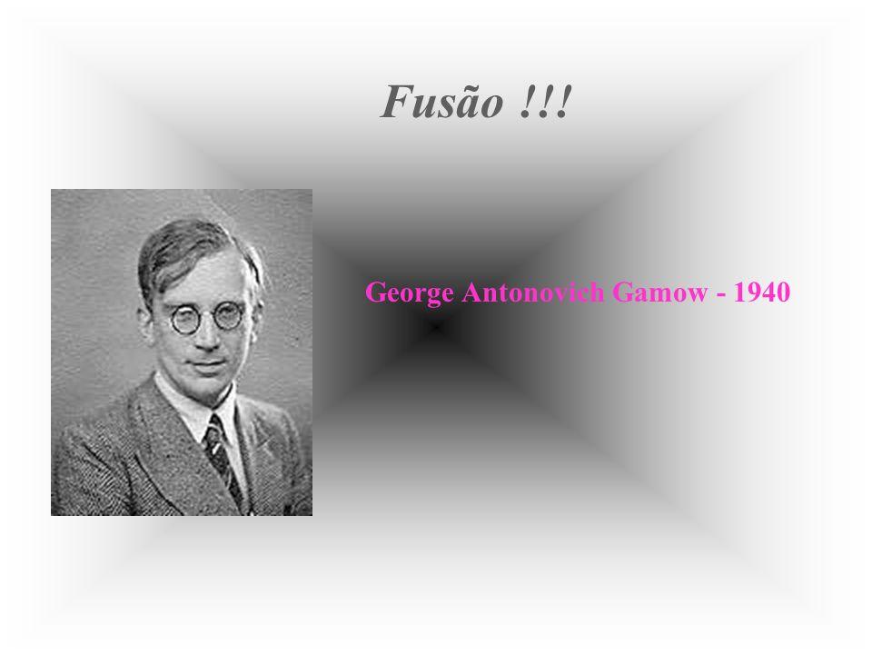 Fusão !!! George Antonovich Gamow - 1940