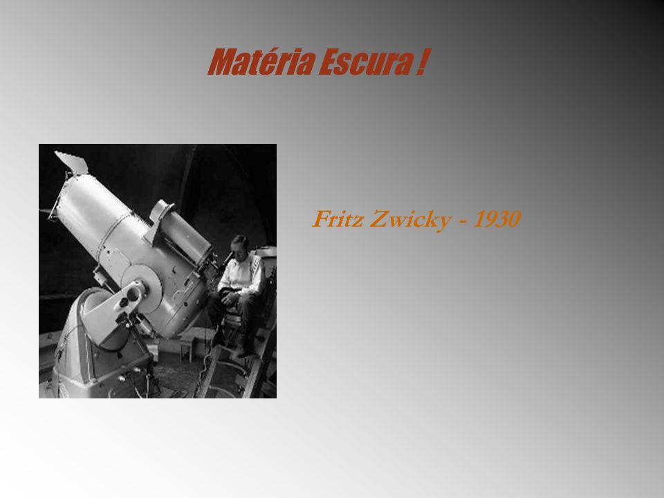 Matéria Escura ! Fritz Zwicky - 1930