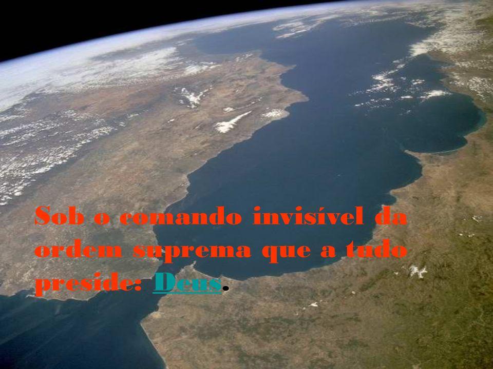 Sob o comando invisível da ordem suprema que a tudo preside: Deus.