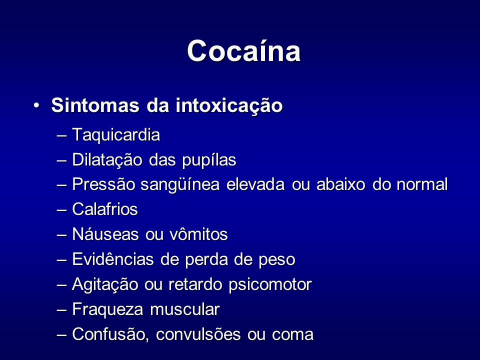 Cocaína Sintomas da intoxicação Taquicardia Dilatação das pupílas