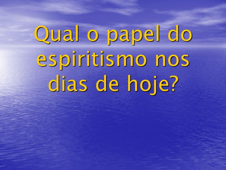 Qual o papel do espiritismo nos dias de hoje