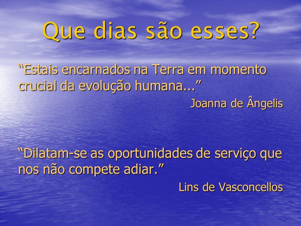 Que dias são esses Estais encarnados na Terra em momento crucial da evolução humana... Joanna de Ângelis.