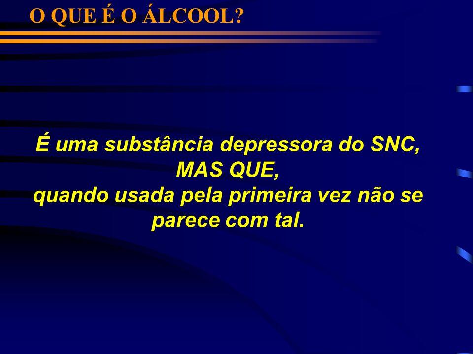É uma substância depressora do SNC, MAS QUE,