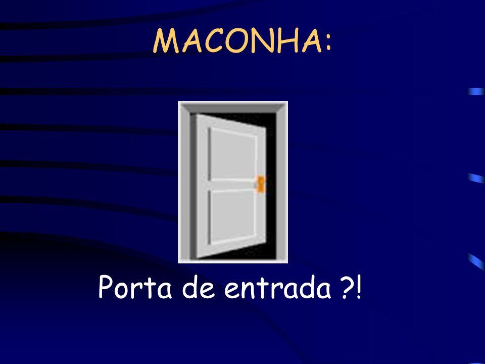MACONHA: Porta de entrada !