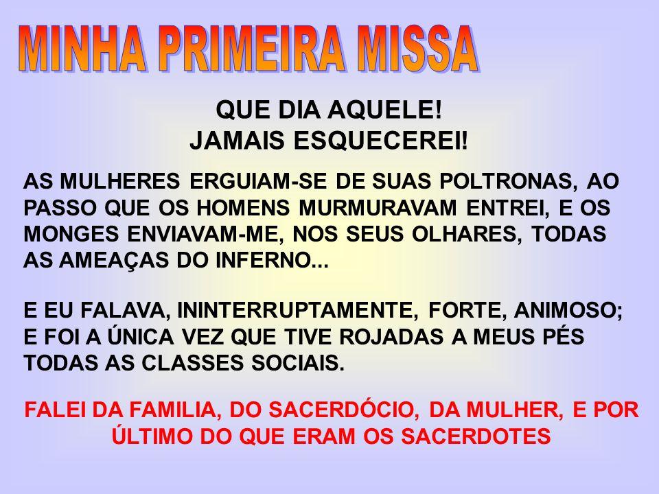 MINHA PRIMEIRA MISSA QUE DIA AQUELE! JAMAIS ESQUECEREI!