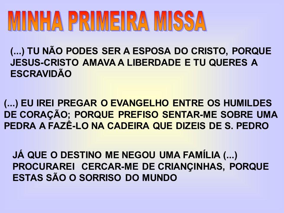 MINHA PRIMEIRA MISSA (...) TU NÃO PODES SER A ESPOSA DO CRISTO, PORQUE