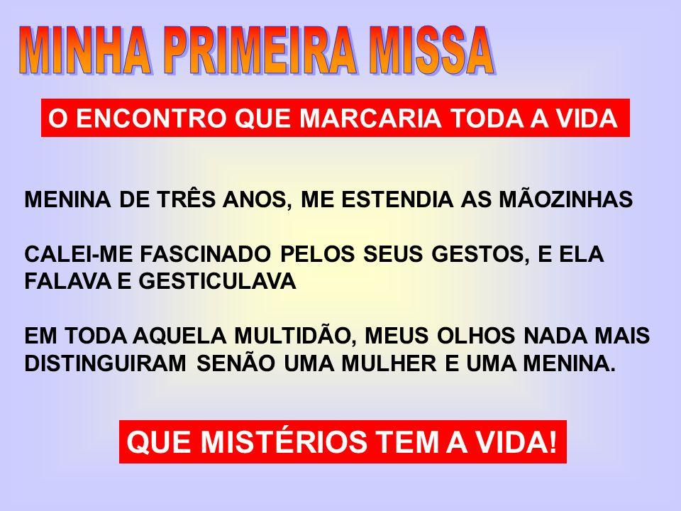 MINHA PRIMEIRA MISSA QUE MISTÉRIOS TEM A VIDA!