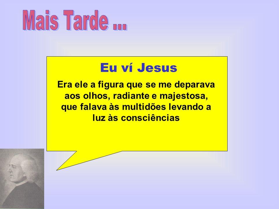 Mais Tarde ... Eu ví Jesus.