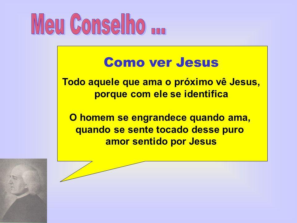 Meu Conselho ... Como ver Jesus