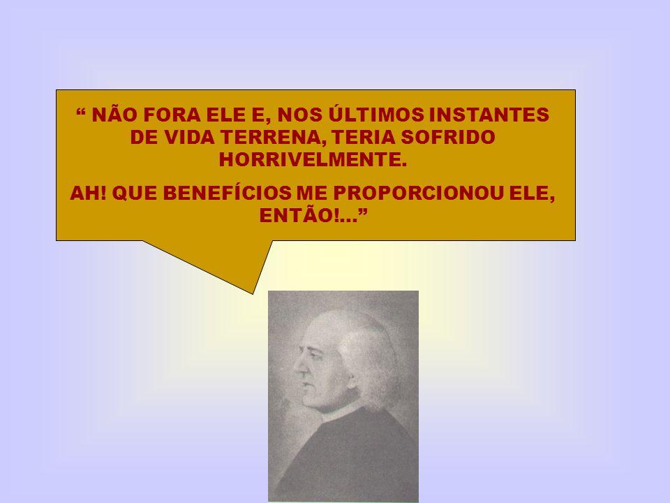 AH! QUE BENEFÍCIOS ME PROPORCIONOU ELE, ENTÃO!...