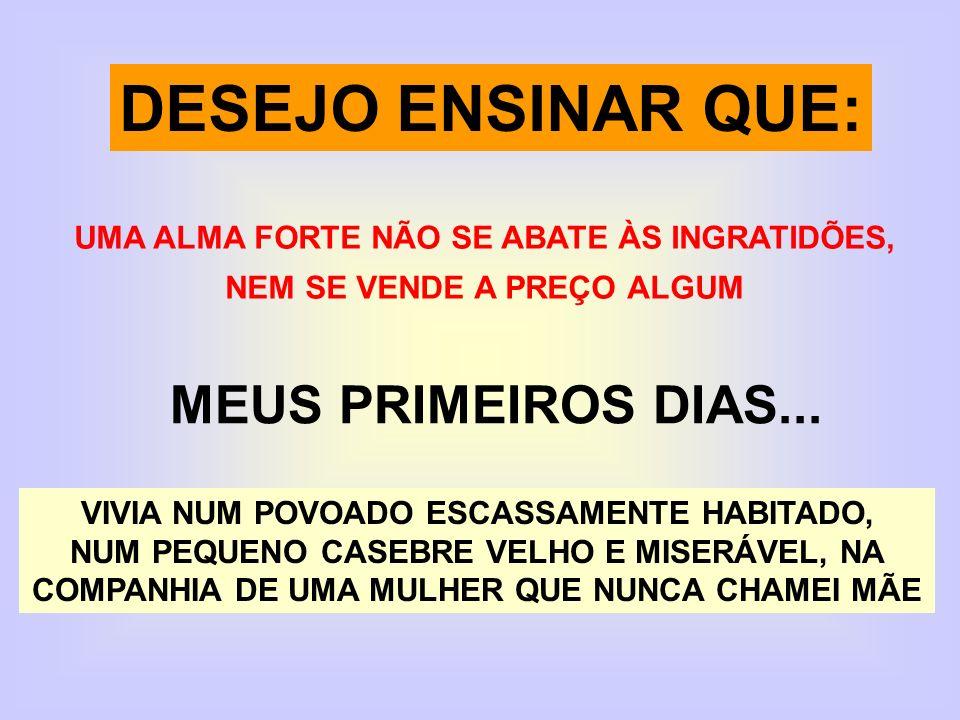 DESEJO ENSINAR QUE: MEUS PRIMEIROS DIAS...
