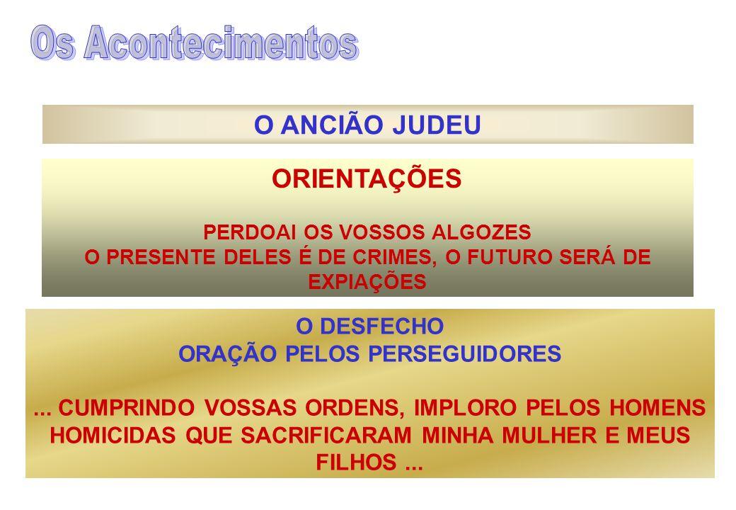 Os Acontecimentos O ANCIÃO JUDEU ORIENTAÇÕES O DESFECHO