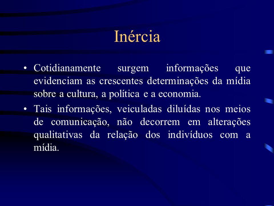 Inércia Cotidianamente surgem informações que evidenciam as crescentes determinações da mídia sobre a cultura, a política e a economia.