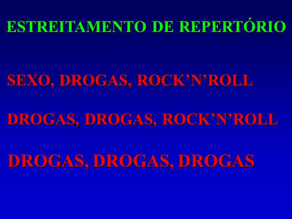 DROGAS, DROGAS, DROGAS ESTREITAMENTO DE REPERTÓRIO