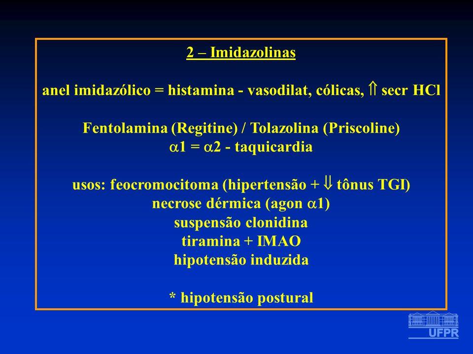 anel imidazólico = histamina - vasodilat, cólicas,  secr HCl