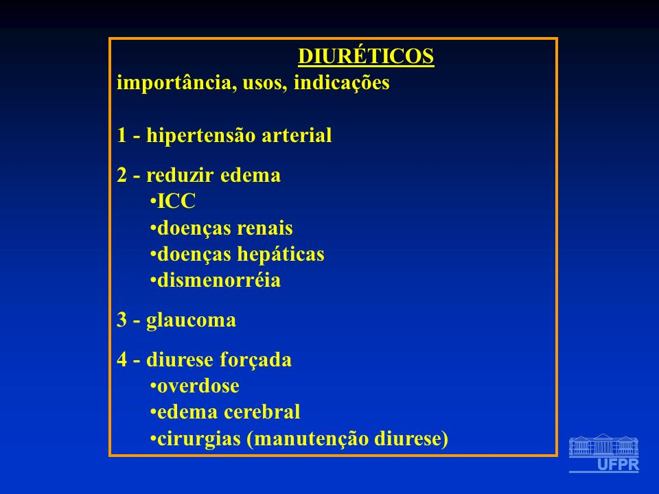 DIURÉTICOS importância, usos, indicações. 1 - hipertensão arterial. 2 - reduzir edema. ICC. doenças renais.