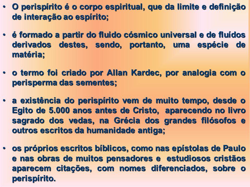 O perispírito é o corpo espiritual, que da limite e definição de interação ao espírito;