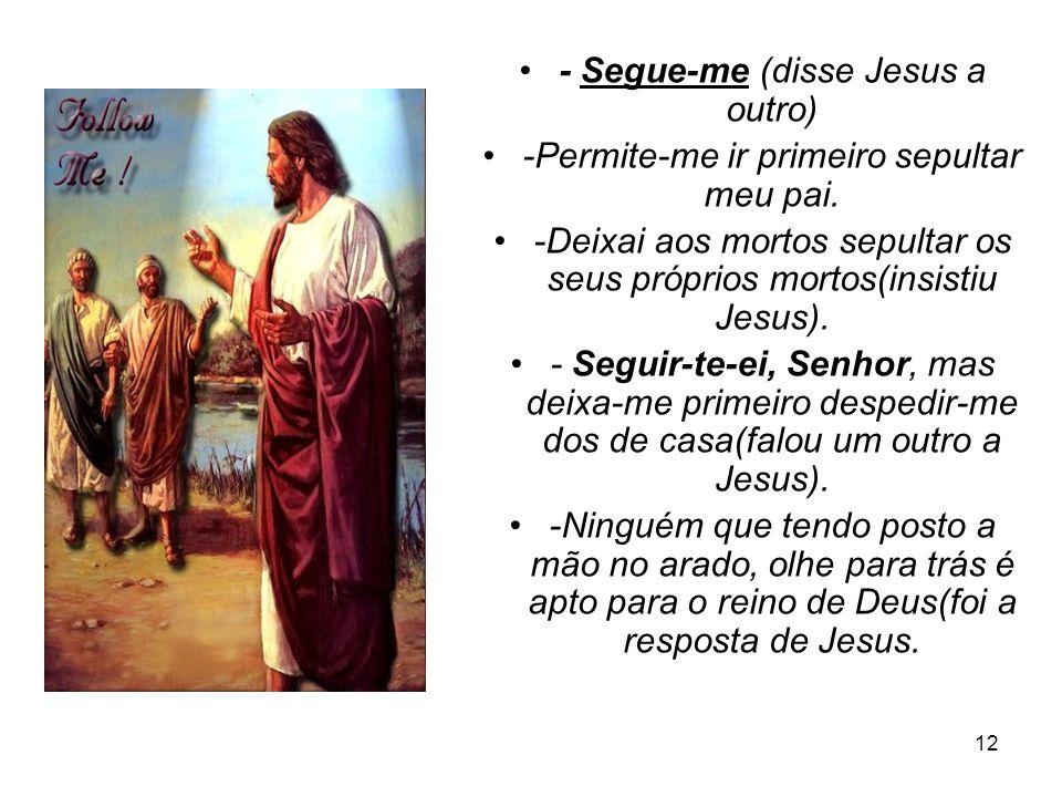 - Segue-me (disse Jesus a outro)