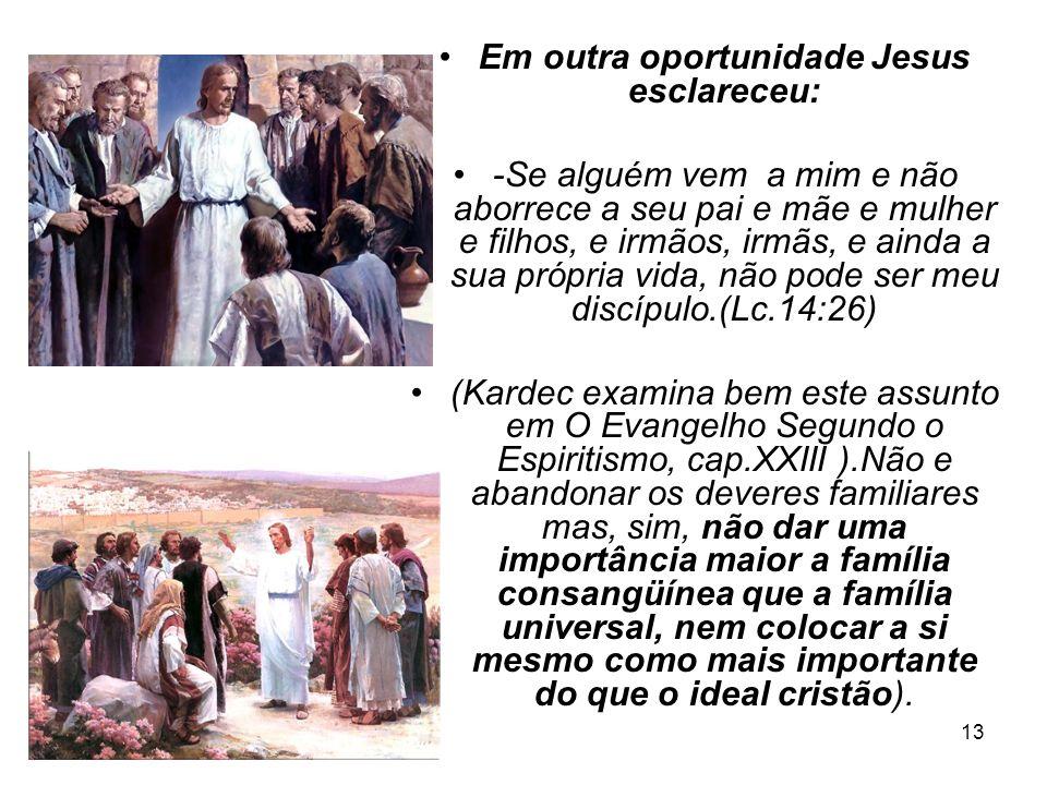 Em outra oportunidade Jesus esclareceu: