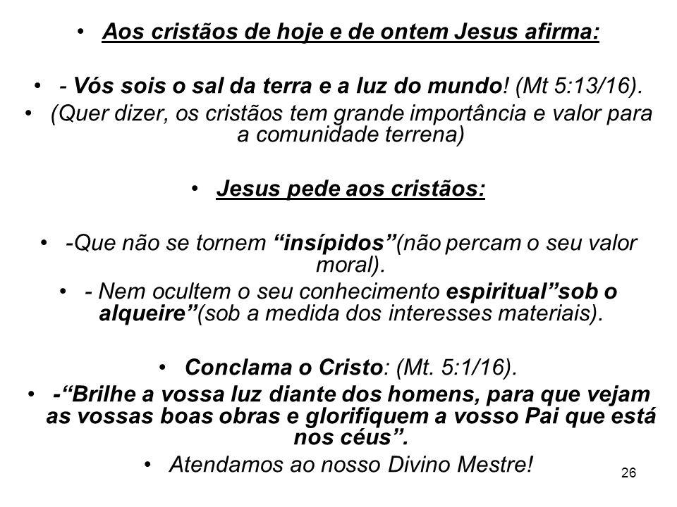 Aos cristãos de hoje e de ontem Jesus afirma: Jesus pede aos cristãos: